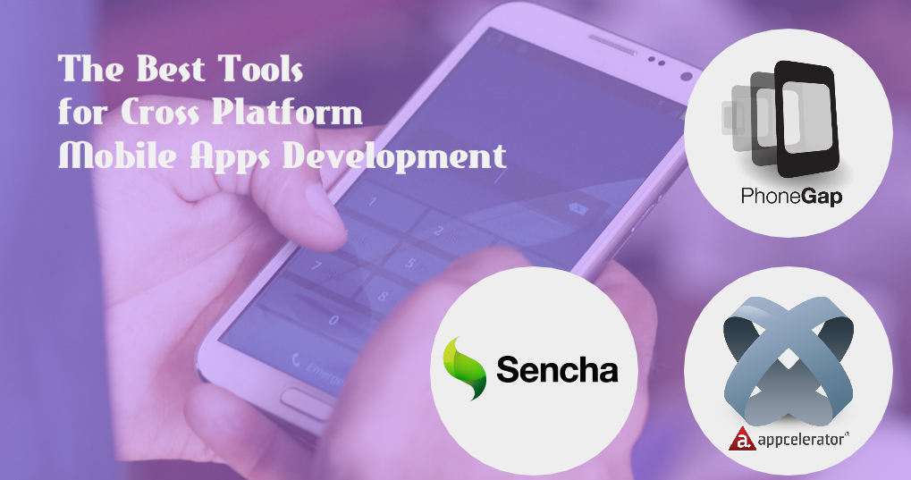 Tools for Cross Platform Mobile Apps Development
