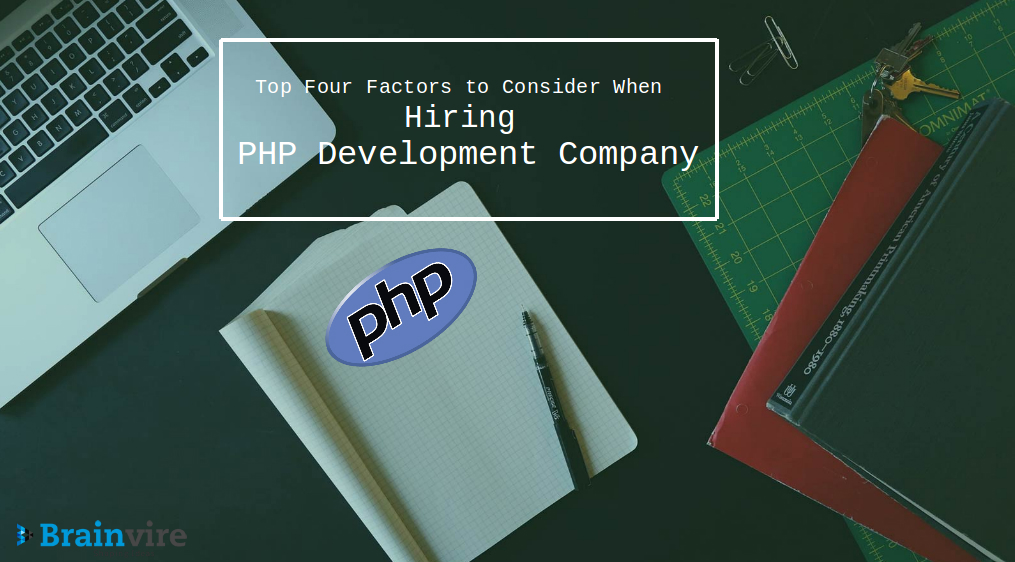 Top Four Factors to Consider When Hiring PHP Development Company