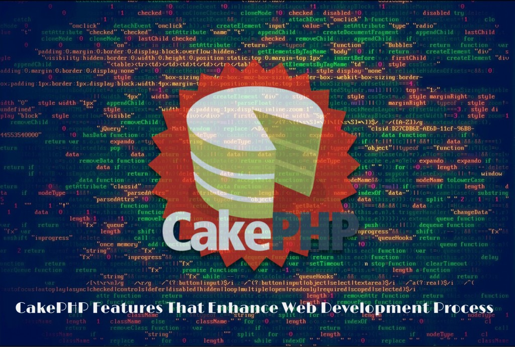 Top 6 Cakephp Features That Enhance Web Development Process