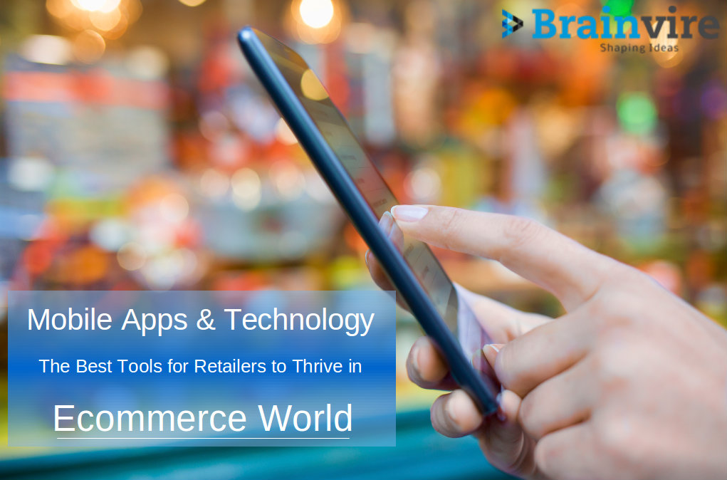 Mobile Apps & Technology - The Best Tools for Retailers to Thrive in Ecommerce World