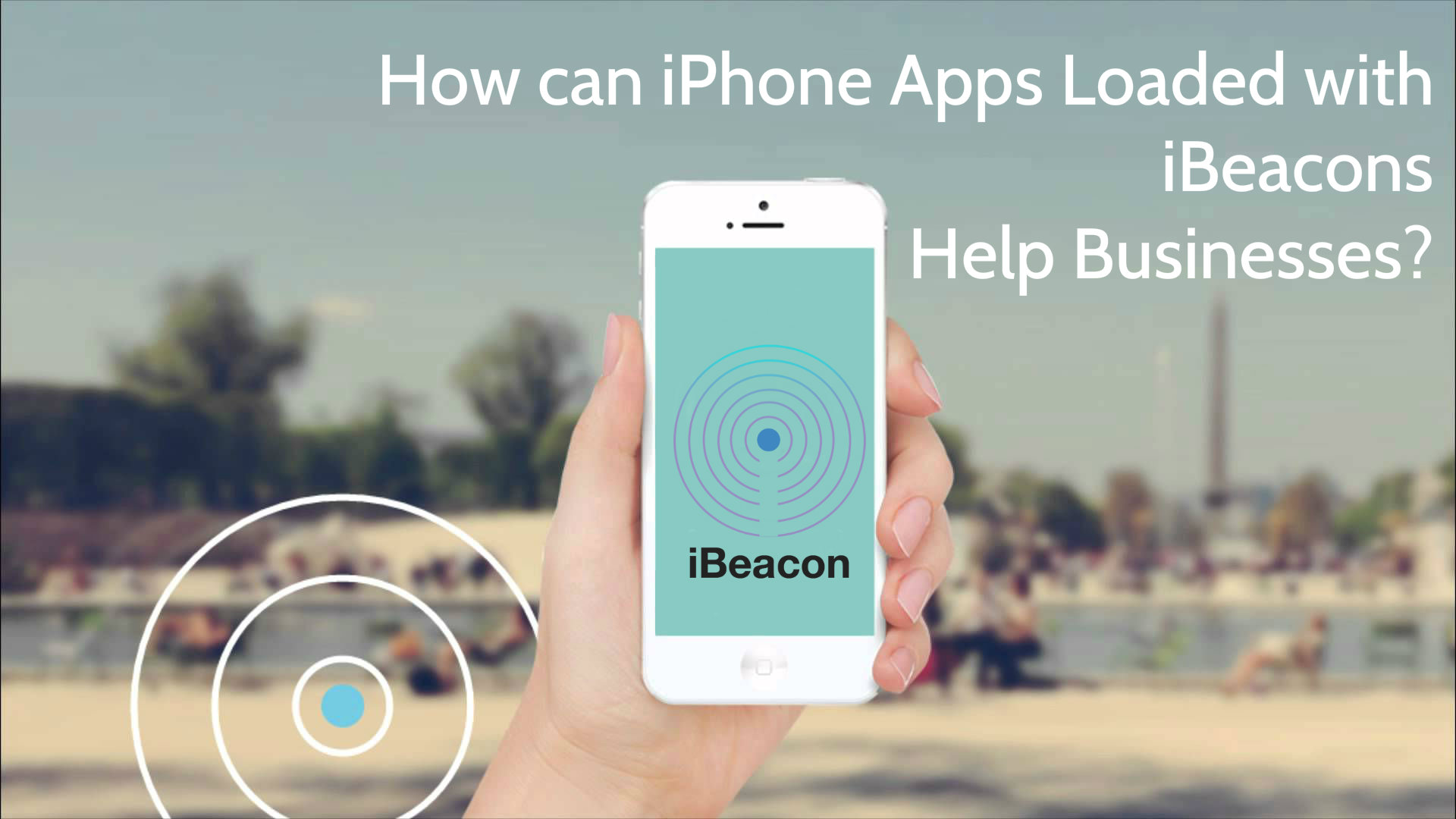 How can iPhone Apps loaded with iBeacons help Businesses