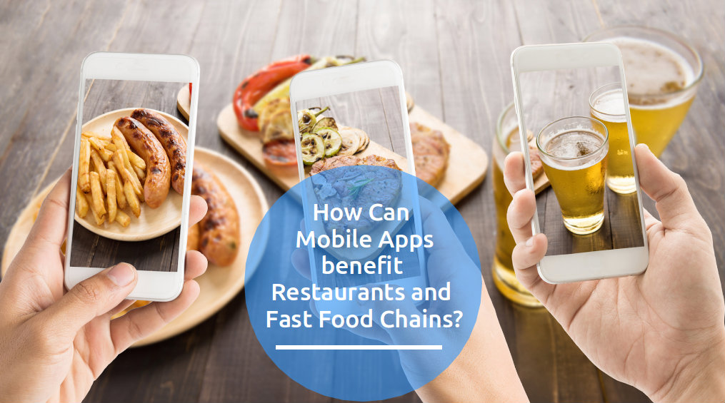How can Mobile Apps Benefit Restaurants and Fast Food Chains