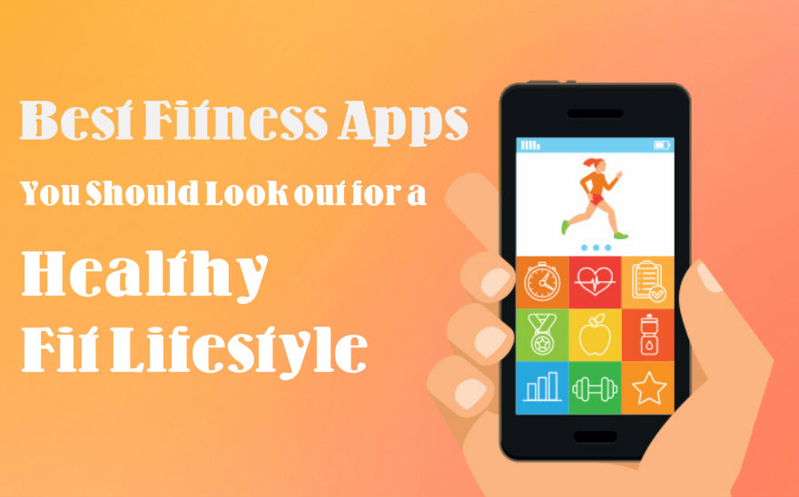 The Best Fitness Apps You Should Look out for a Healthy Fit Lifestyle