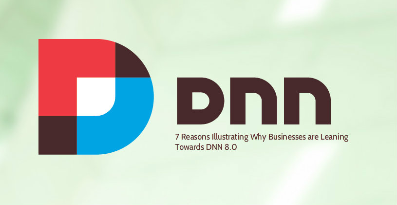 7 Reasons Illustrating Why Businesses are Leaning Towards DNN 8.0