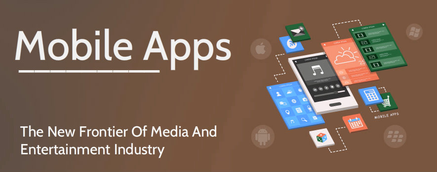 Mobile Apps- The New Frontier Of Media And Entertainment Industry