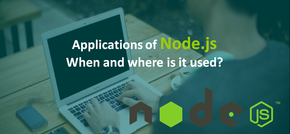 Applications of Node.js - When and where isit used?