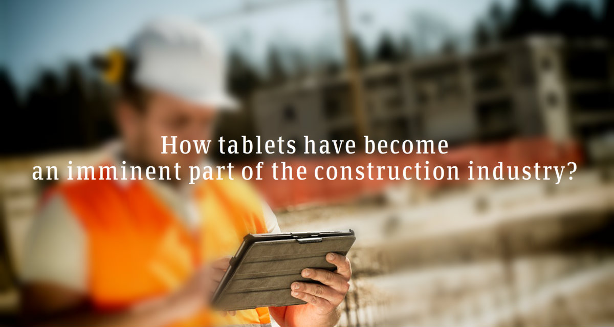 How tablets are emplacing the technology into construction industry?