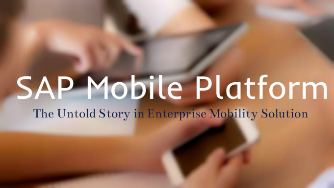 SAP Mobile Platform The untold story in enterprise mobility solution