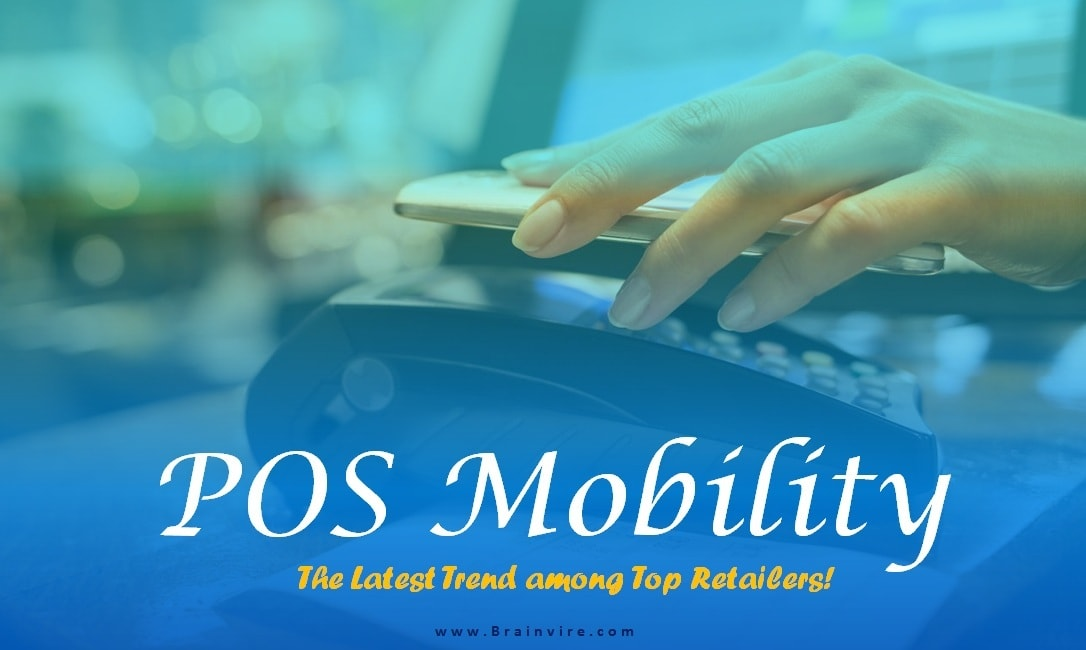 POS Mobility – The Latest Trend among Top Retailers!