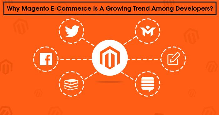 Why Magento E-Commerce Is A Growing Trend Among Developers?