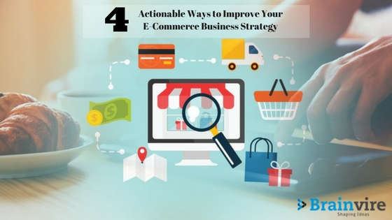 4 Actionable Ways to Improve Your E-Commerce Business Strategy