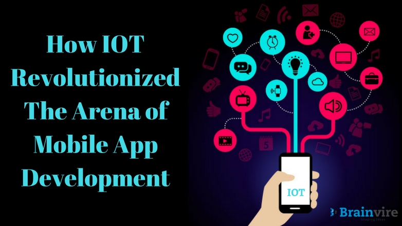 How IOT Revolutionized The Arena of Mobile App Development