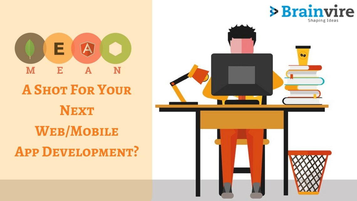 Why Give MEAN Stack A Shot For Your Next Web/Mobile App Development?