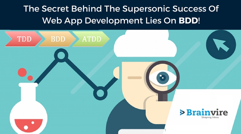 The Secret Behind The Supersonic Success Of Web App Development Lies On BDD!