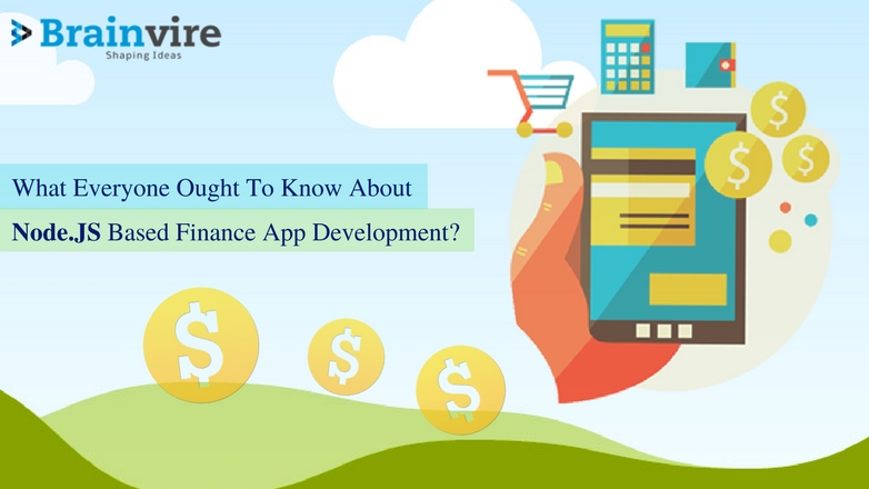 What Everyone Ought To Know About Node.JS Based Finance App Development
