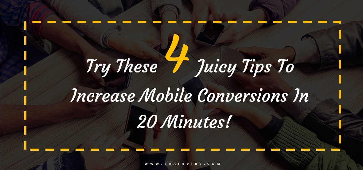 Try These 4 Juicy Tips To Increase Mobile Conversions In 20 Minutes!
