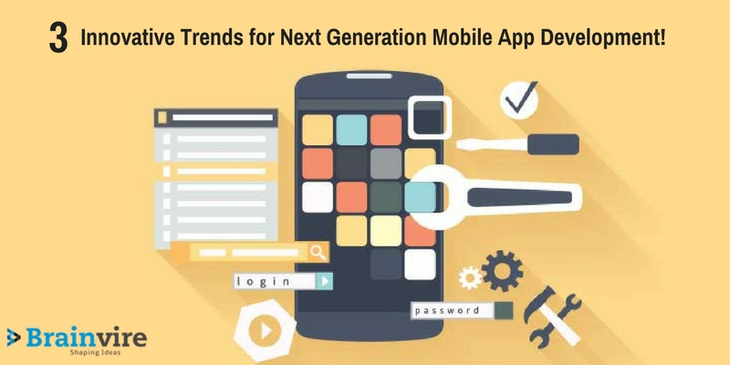 3 Innovative Trends for Next Generation Mobile App Development