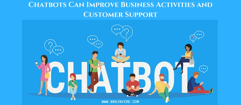 Chatbots Can Improve Business Activities and Customer Support