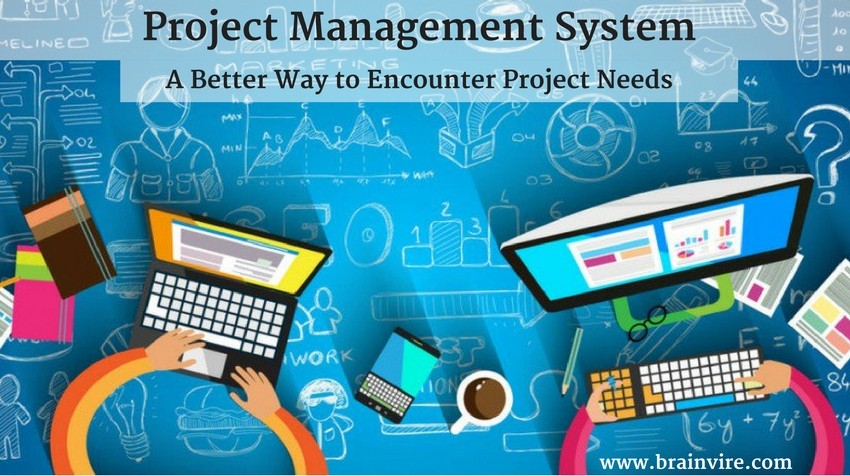 Project Management System – A Better Way to Encounter Project Needs
