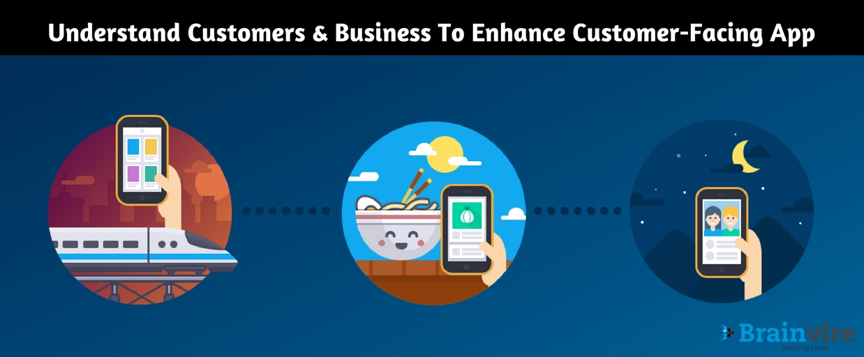 Understand Customers and Business To Enhance Customer-Facing App