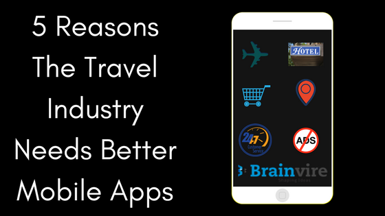 5 Reasons-The Travel Industry Needs Better Mobile Apps