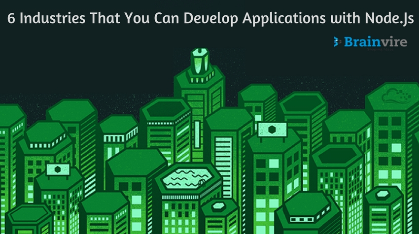 6 Industries That You Can Develop Applications with Node.js