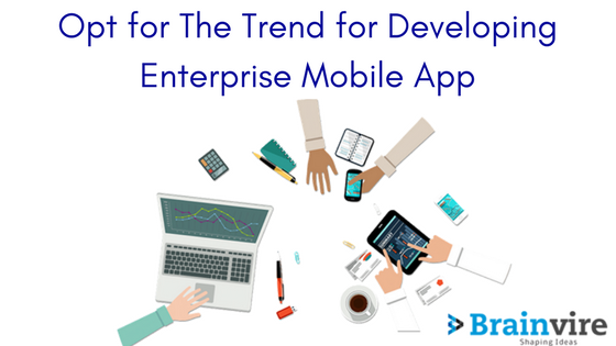 Opt for The Trend for Developing Enterprise Mobile App