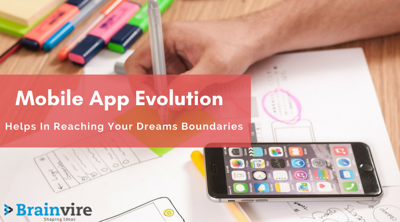 Mobile App Evolution Helps In Reaching Your Dreams Boundaries