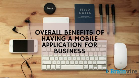 Overall Benefits of Having Mobile Application for Business