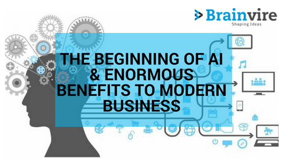 The Beginning of AI & Enormous Benefits To Modern Business