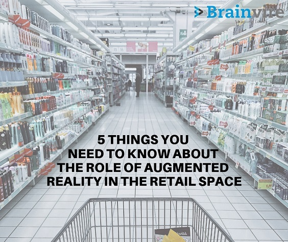 5 Things you need to know about the role of Augmented Reality in the Retail Space