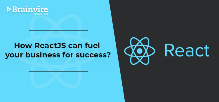 How ReactJS can fuel your business for success?