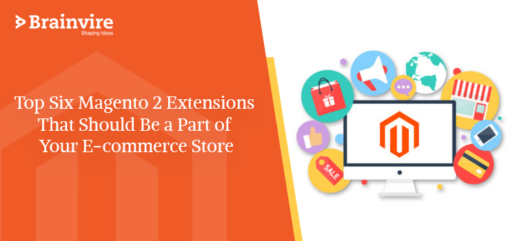 Top Six Magento 2 Extensions That Should Be a Part of Your E-commerce Store