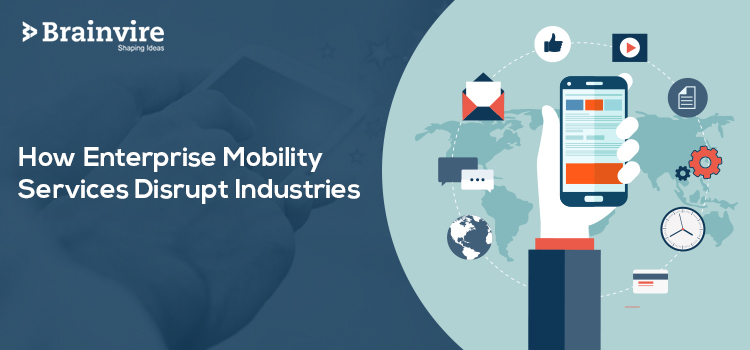Top Industries Disrupted by Enterprise Mobility | Brainvire Blog