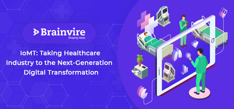 IoMT: Taking Healthcare Industry to the Next-Generation  Digital Transformation
