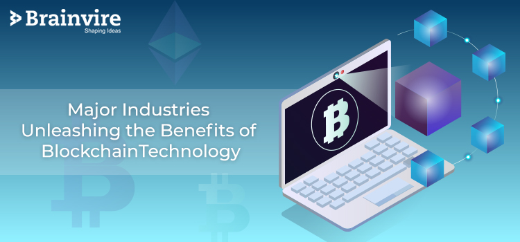 Major Industries Unleashing the Benefits of Blockchain Technology