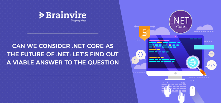 Can We Consider .NET Core as the Future of .NET: Let's Find Out a Viable Answer to the Question