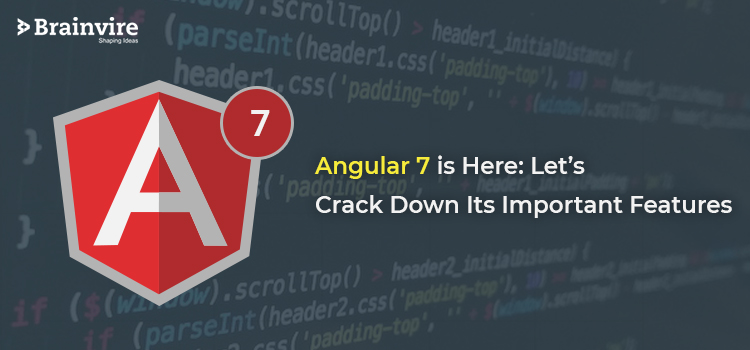 Angular 7 is Here: Let's Crack Down Its Important Features