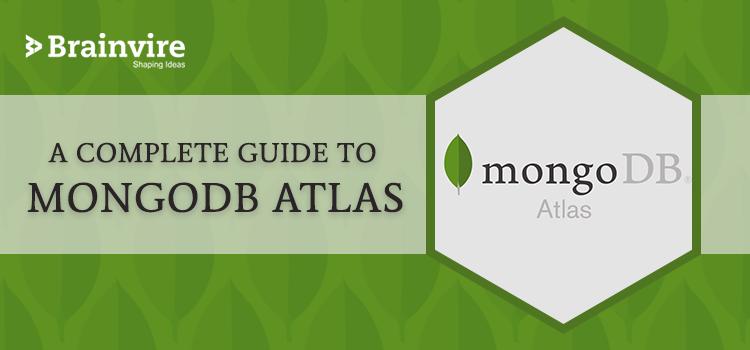 A Complete Guide to MongoDB Atlas | Brainvire Blog