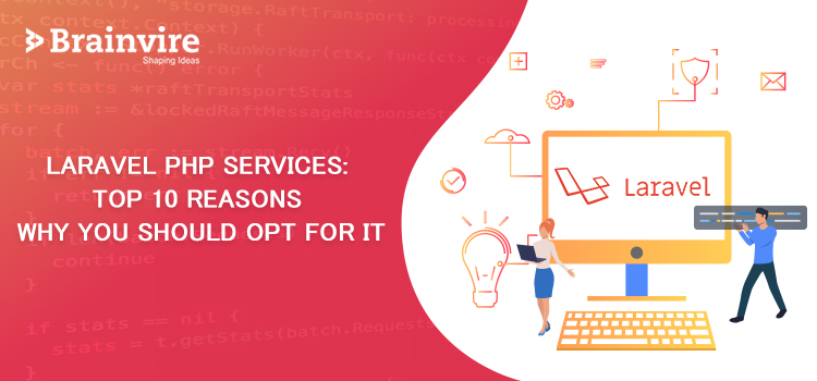 Laravel PHP Services: Top 10 Reasons Why You Should Opt for it