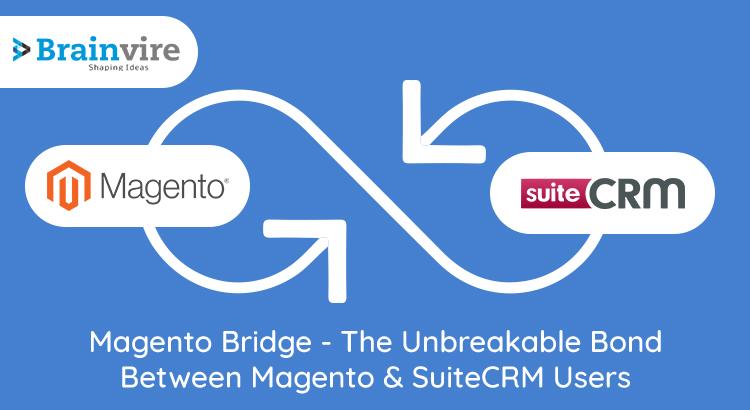 Magento Bridge – The Unbreakable Bond Between Magento & SuiteCRM Users