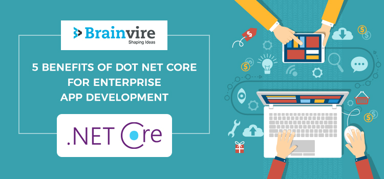 5 Benefits of .NET Core for Enterprise App Development