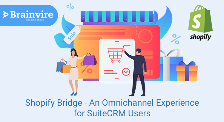 Shopify Bridge – An Omnichannel Experience for SuiteCRM Users