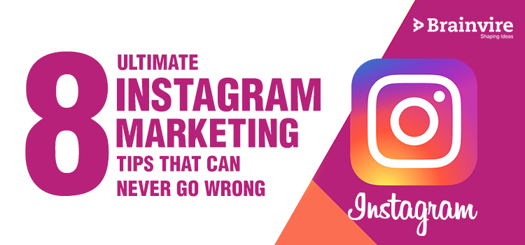 8 Ultimate Instagram Marketing Tips That Can Never Go Wrong