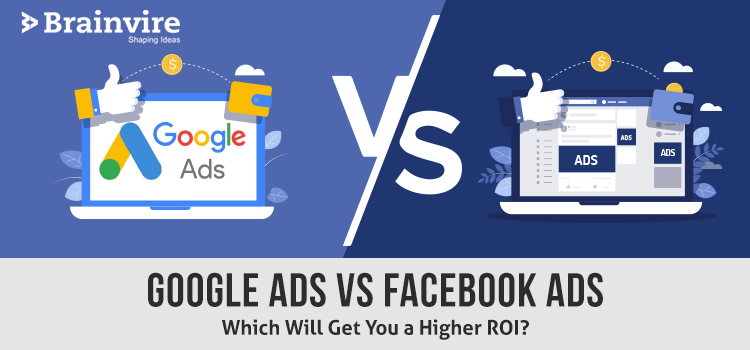 Google Ads vs Facebook Ads: Which Will Get You a Higher ROI?