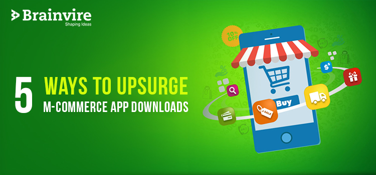 5 Ways To Upsurge M-Commerce App Downloads