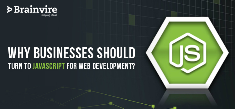 Why Businesses Should Turn To JavaScript For Web Development?