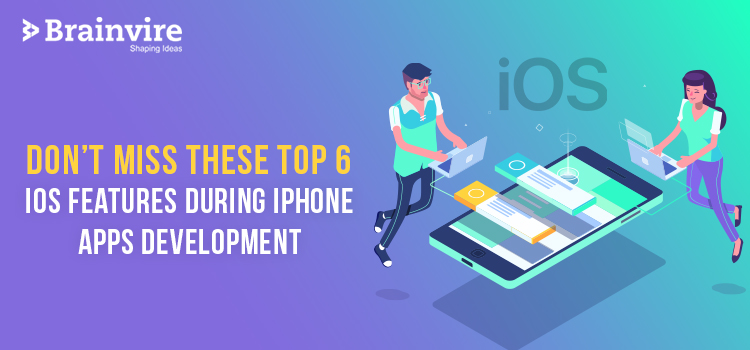 Don't Miss These Top 6 iOS Features During iPhone Apps Development