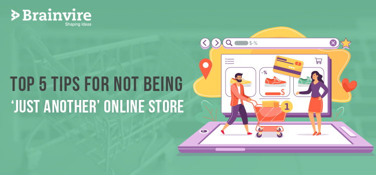 Top 5 Tips for not Being 'Just Another' Online Store - Beat the Competition and Shine Out!