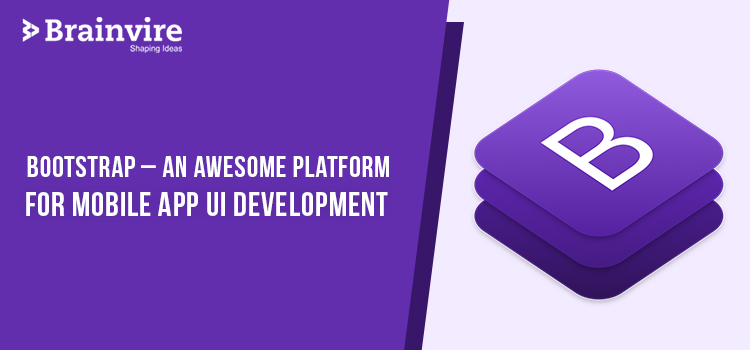 Bootstrap - An Awesome Platform for Mobile App UI Development